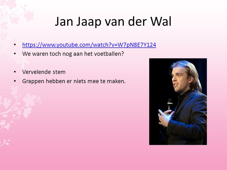 Jan Jaap van der Wal https://www.youtube.com/watch v=W7pN8E7Y124