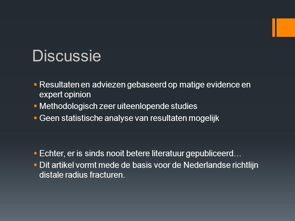 Discussie Resultaten en adviezen gebaseerd op matige evidence en expert opinion. Methodologisch zeer uiteenlopende studies.