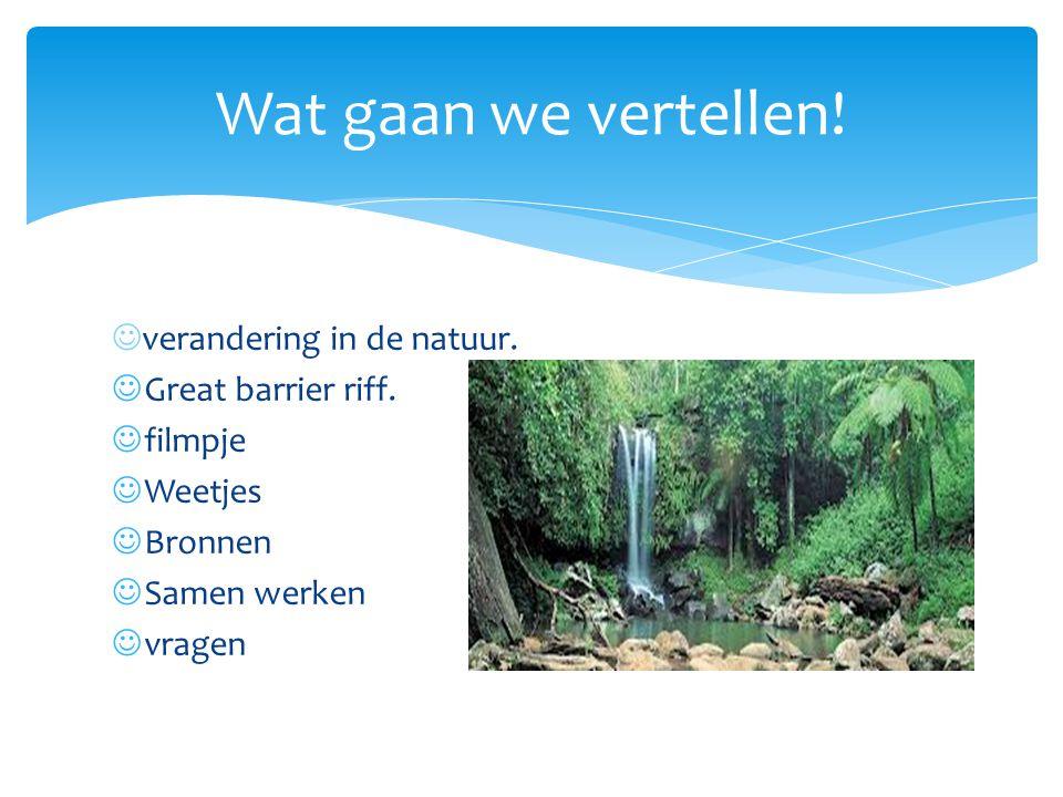 Wat gaan we vertellen! verandering in de natuur. Great barrier riff.