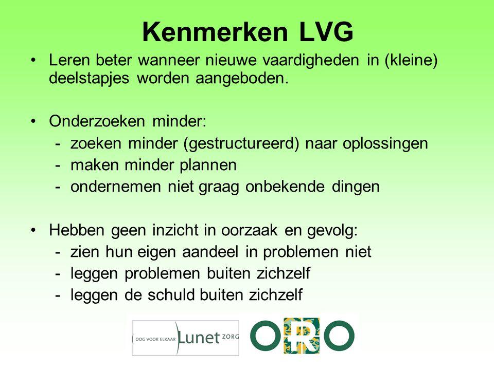Kenmerken LVG Leren beter wanneer nieuwe vaardigheden in (kleine) deelstapjes worden aangeboden. Onderzoeken minder: