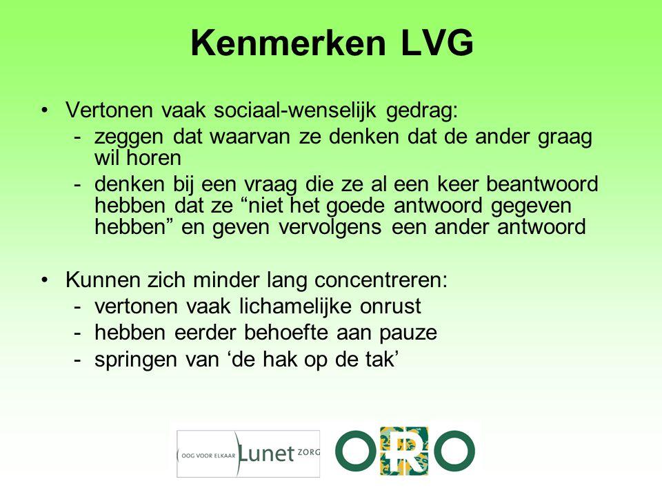 Kenmerken LVG Vertonen vaak sociaal-wenselijk gedrag:
