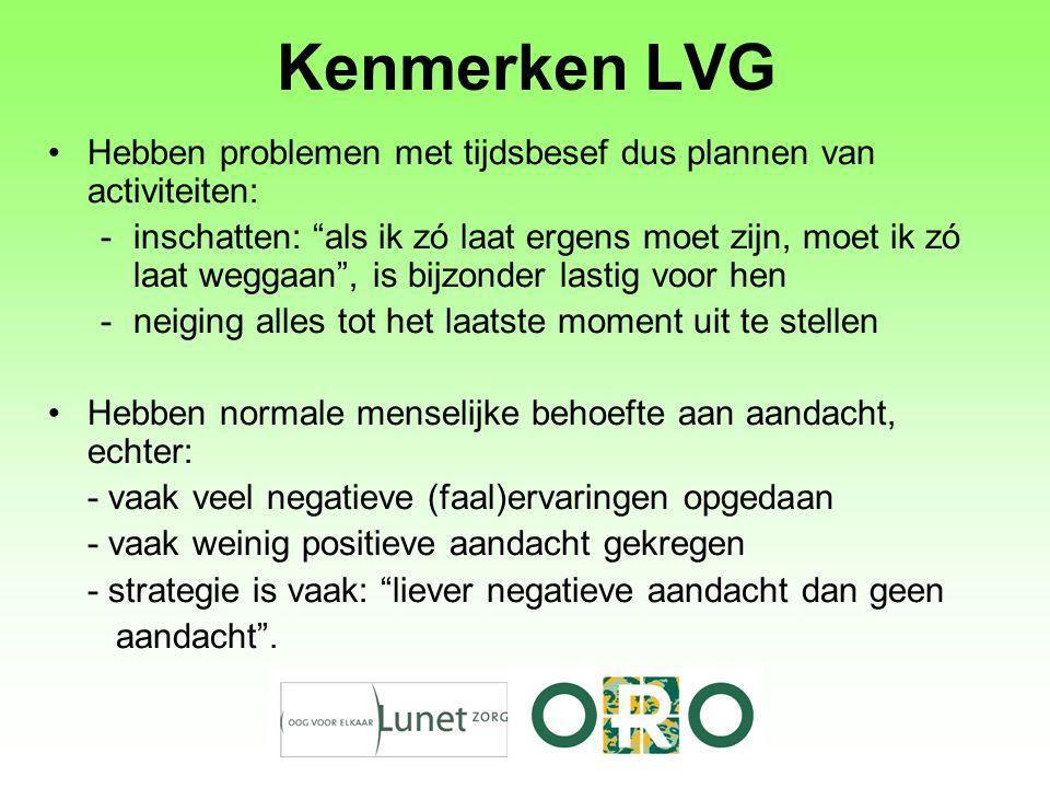 Kenmerken LVG Hebben problemen met tijdsbesef dus plannen van activiteiten: