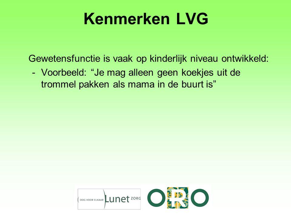 Kenmerken LVG Gewetensfunctie is vaak op kinderlijk niveau ontwikkeld: