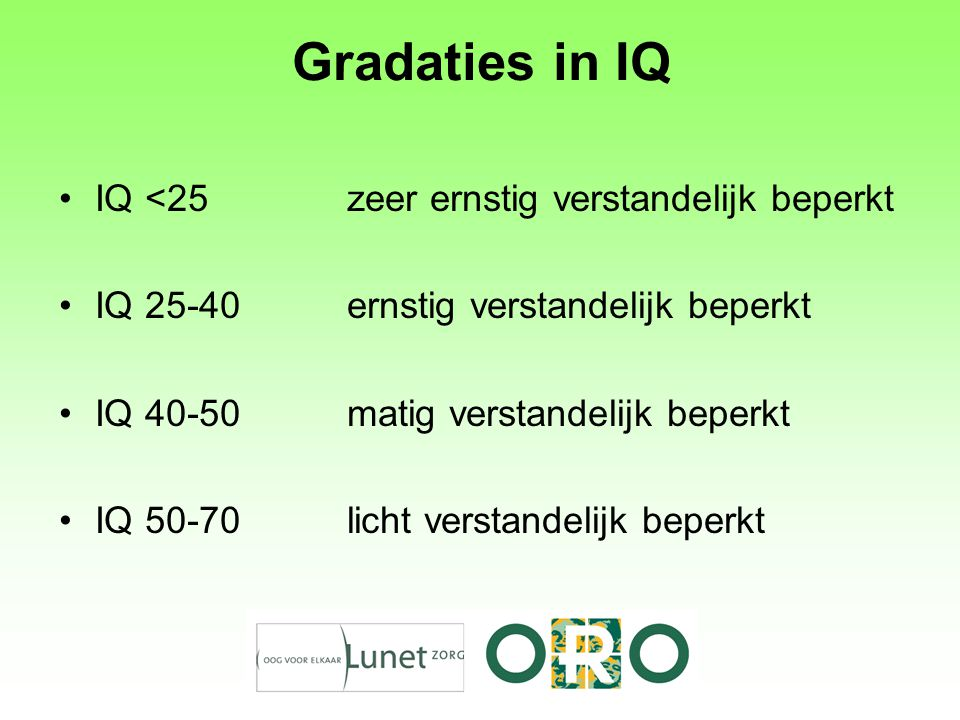 Gradaties in IQ IQ <25 zeer ernstig verstandelijk beperkt