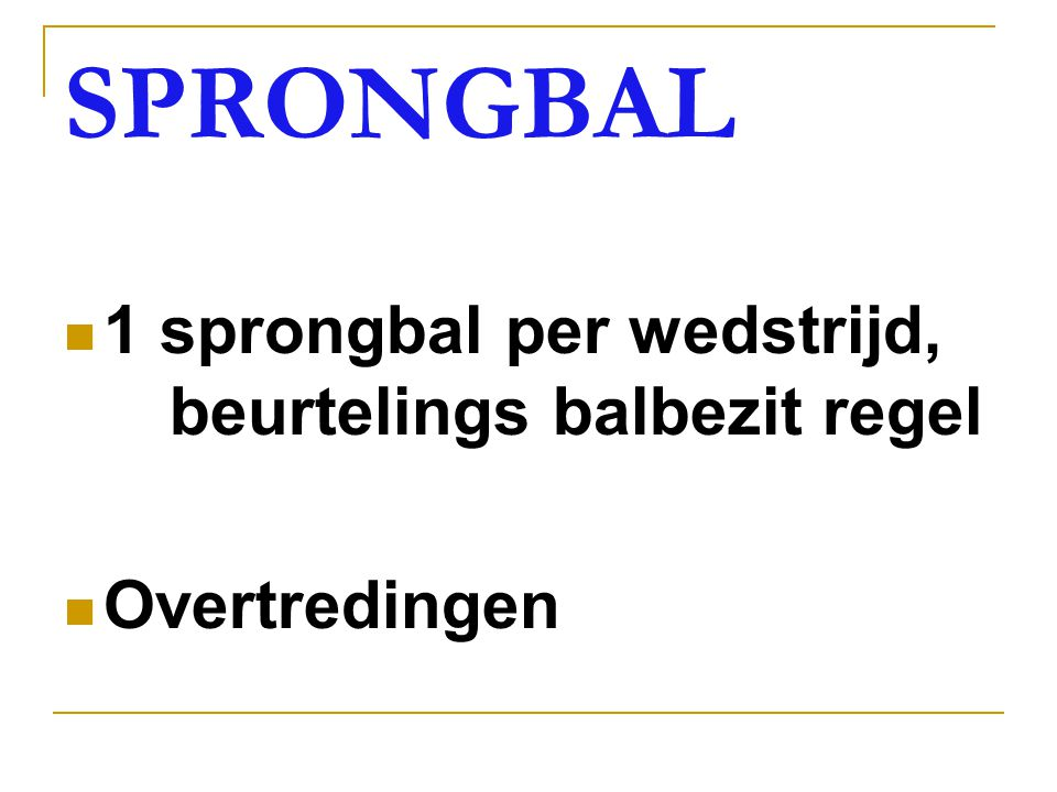 SPRONGBAL 1 sprongbal per wedstrijd, beurtelings balbezit regel
