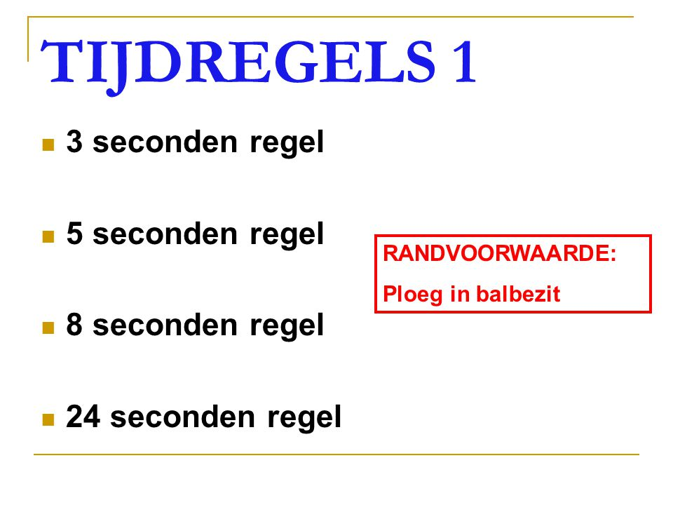TIJDREGELS 1 3 seconden regel 5 seconden regel 8 seconden regel