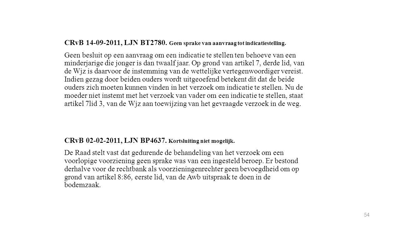 CRvB 14-09-2011, LJN BT2780. Geen sprake van aanvraag tot indicatiestelling.