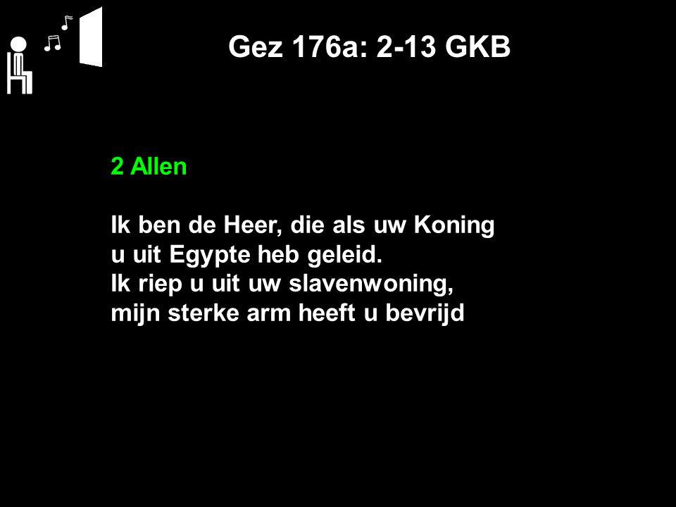 Gez 176a: 2-13 GKB 2 Allen Ik ben de Heer, die als uw Koning