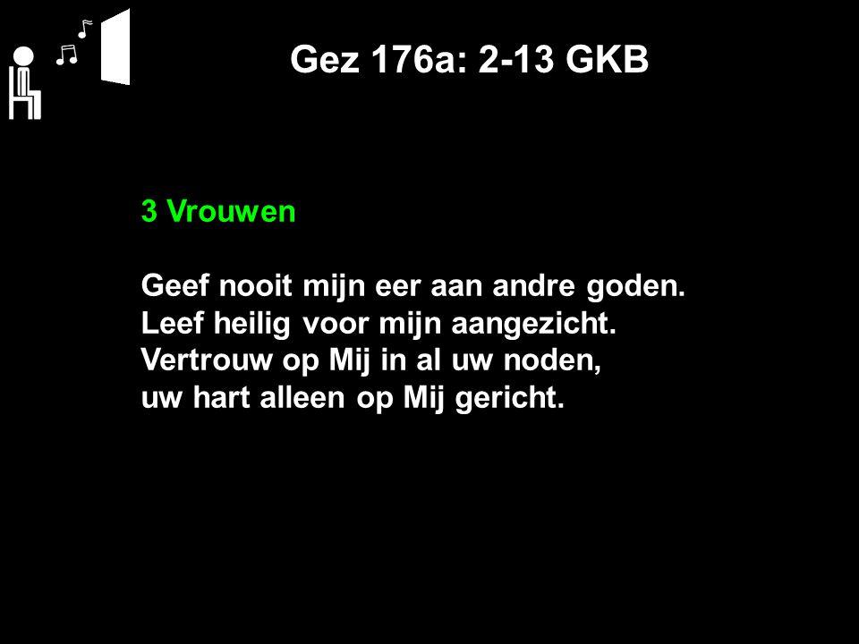 Gez 176a: 2-13 GKB 3 Vrouwen Geef nooit mijn eer aan andre goden.