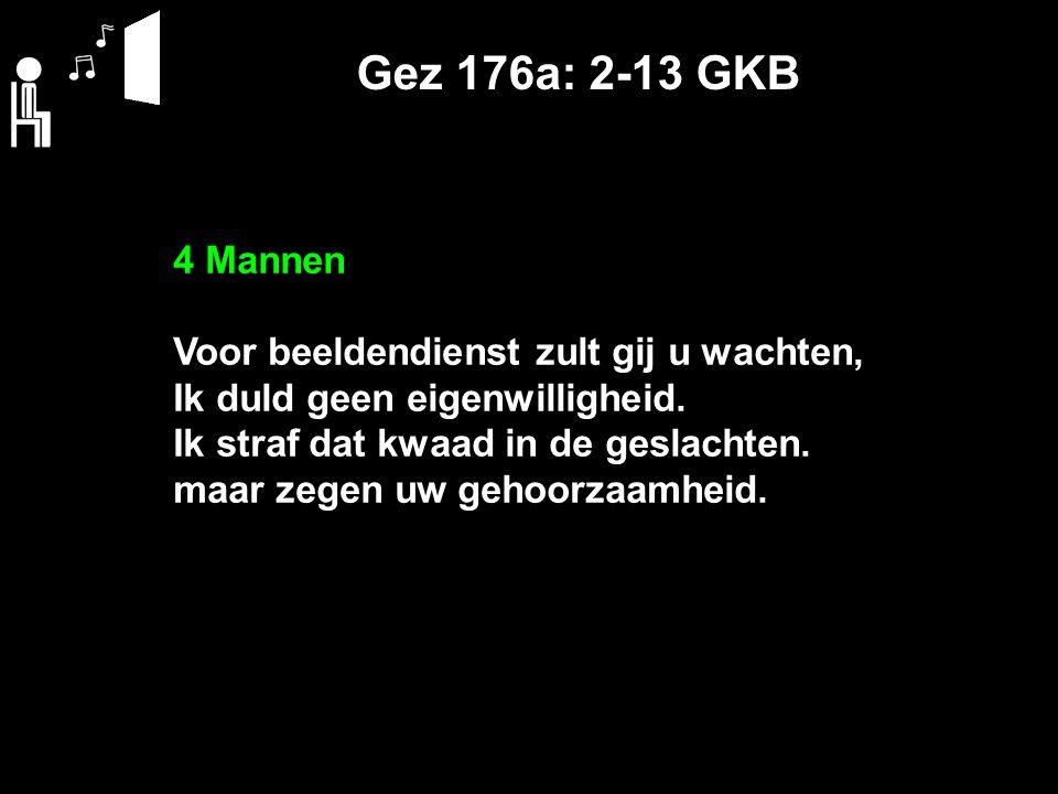 Gez 176a: 2-13 GKB 4 Mannen Voor beeldendienst zult gij u wachten,