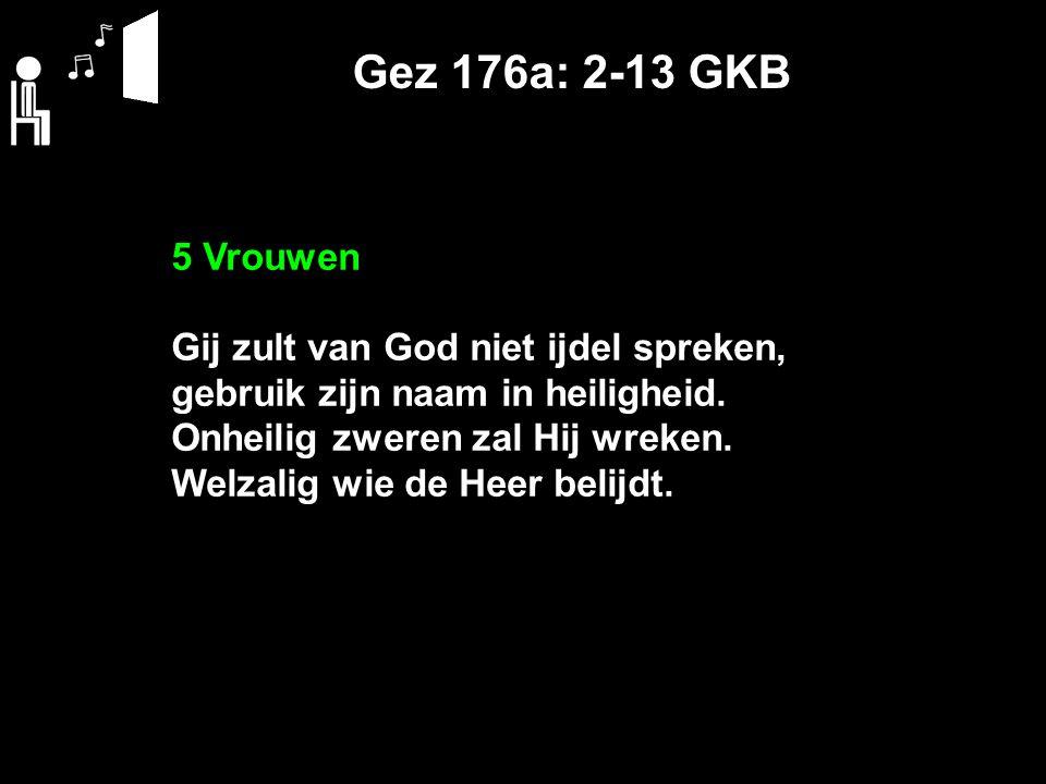 Gez 176a: 2-13 GKB 5 Vrouwen Gij zult van God niet ijdel spreken,