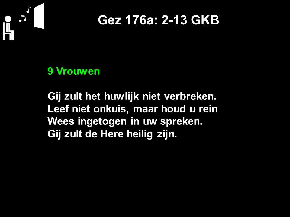 Gez 176a: 2-13 GKB 9 Vrouwen Gij zult het huwlijk niet verbreken.