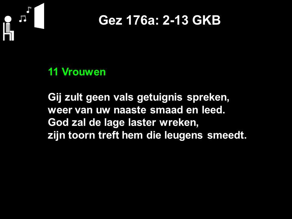 Gez 176a: 2-13 GKB 11 Vrouwen Gij zult geen vals getuignis spreken,