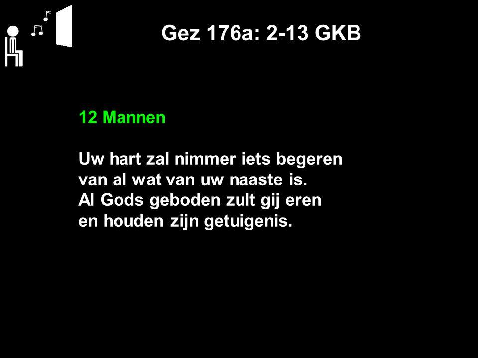 Gez 176a: 2-13 GKB 12 Mannen Uw hart zal nimmer iets begeren