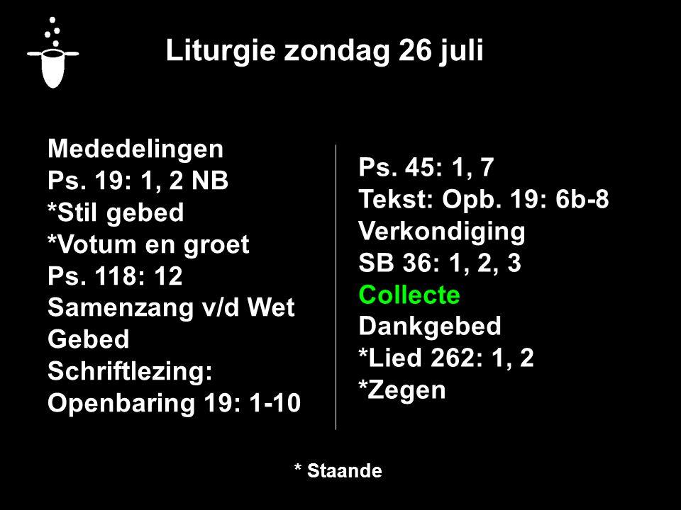Liturgie zondag 26 juli Mededelingen Ps. 19: 1, 2 NB Ps. 45: 1, 7