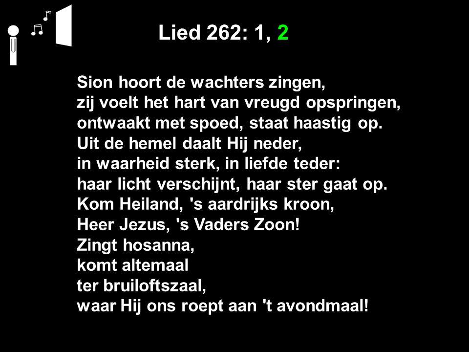 Lied 262: 1, 2 Sion hoort de wachters zingen,
