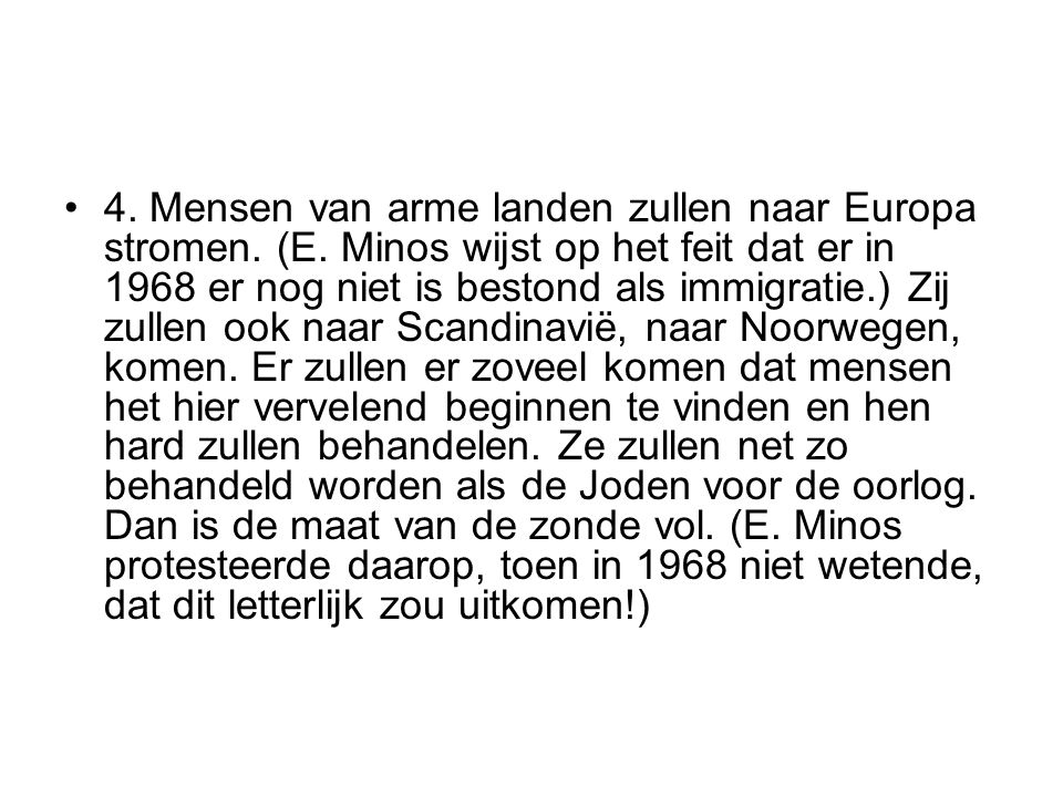 4. Mensen van arme landen zullen naar Europa stromen. (E