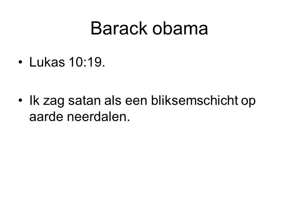 Barack obama Lukas 10:19. Ik zag satan als een bliksemschicht op aarde neerdalen.