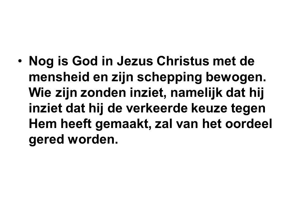 Nog is God in Jezus Christus met de mensheid en zijn schepping bewogen