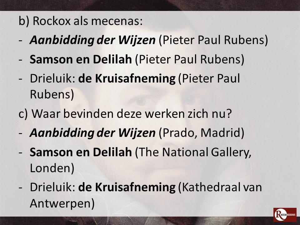 b) Rockox als mecenas: Aanbidding der Wijzen (Pieter Paul Rubens) Samson en Delilah (Pieter Paul Rubens)