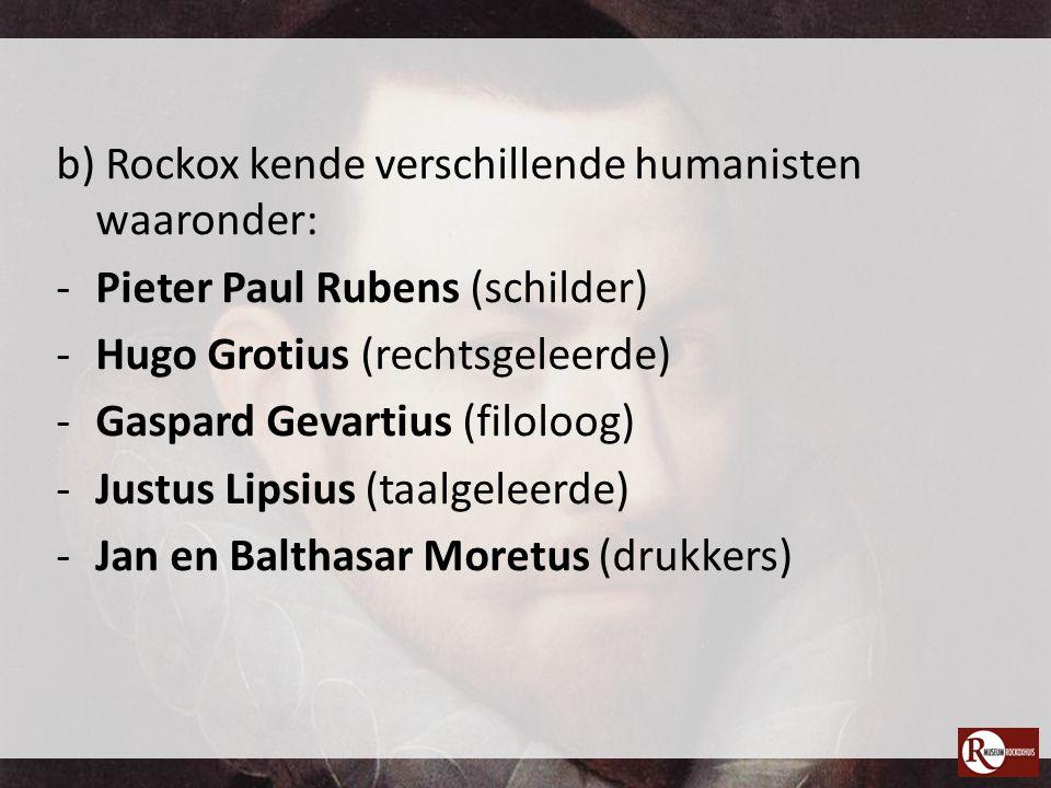 b) Rockox kende verschillende humanisten waaronder: