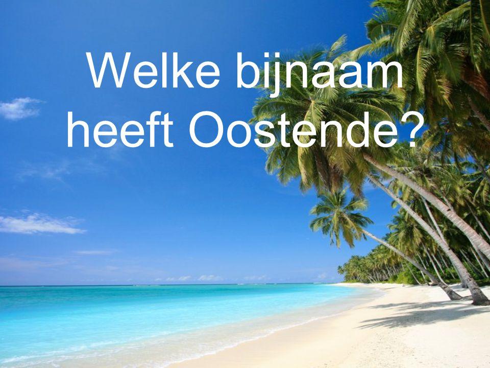 Welke bijnaam heeft Oostende