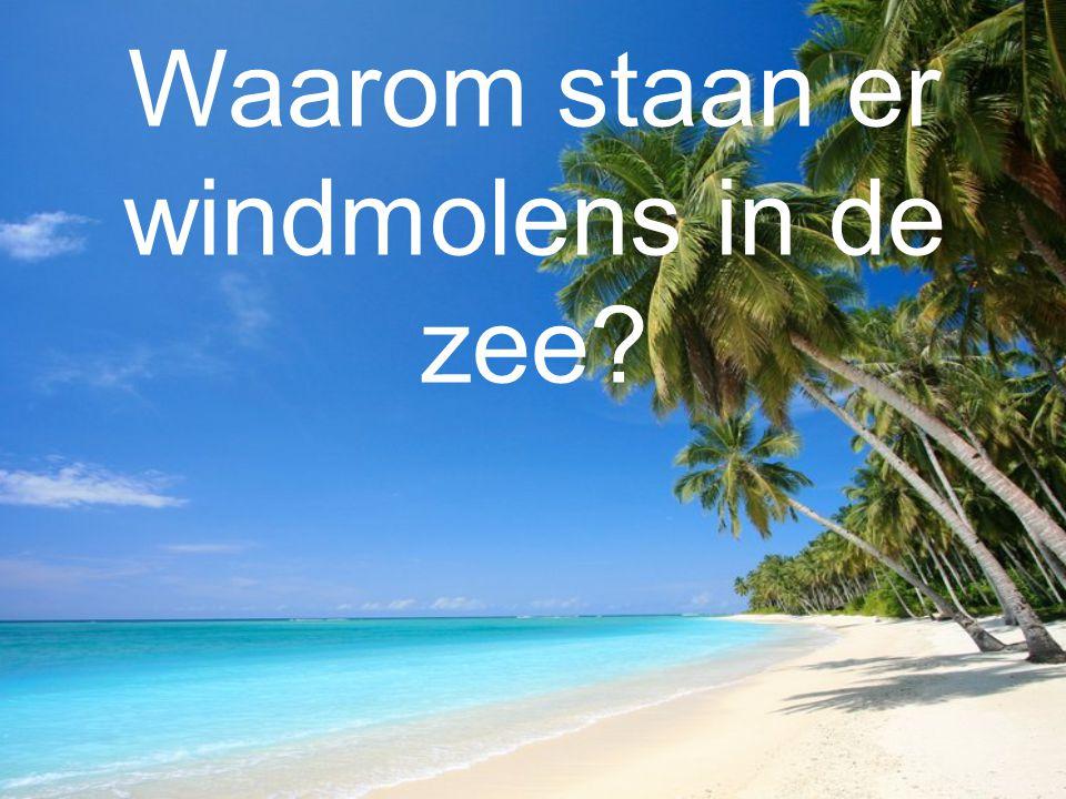 Waarom staan er windmolens in de zee
