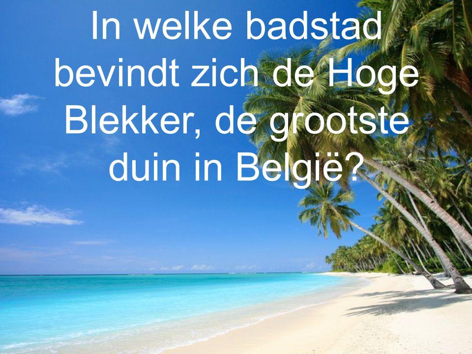 In welke badstad bevindt zich de Hoge Blekker, de grootste duin in België
