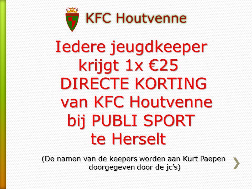 Iedere jeugdkeeper krijgt 1x €25 DIRECTE KORTING van KFC Houtvenne bij PUBLI SPORT te Herselt (De namen van de keepers worden aan Kurt Paepen doorgegeven door de jc's)
