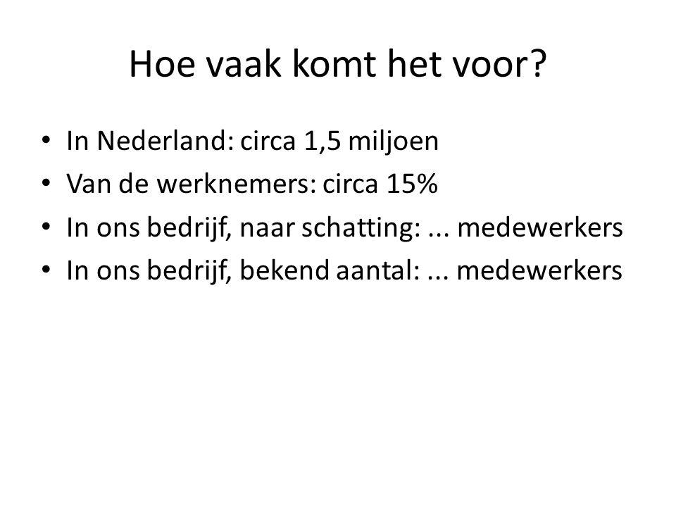 Hoe vaak komt het voor In Nederland: circa 1,5 miljoen