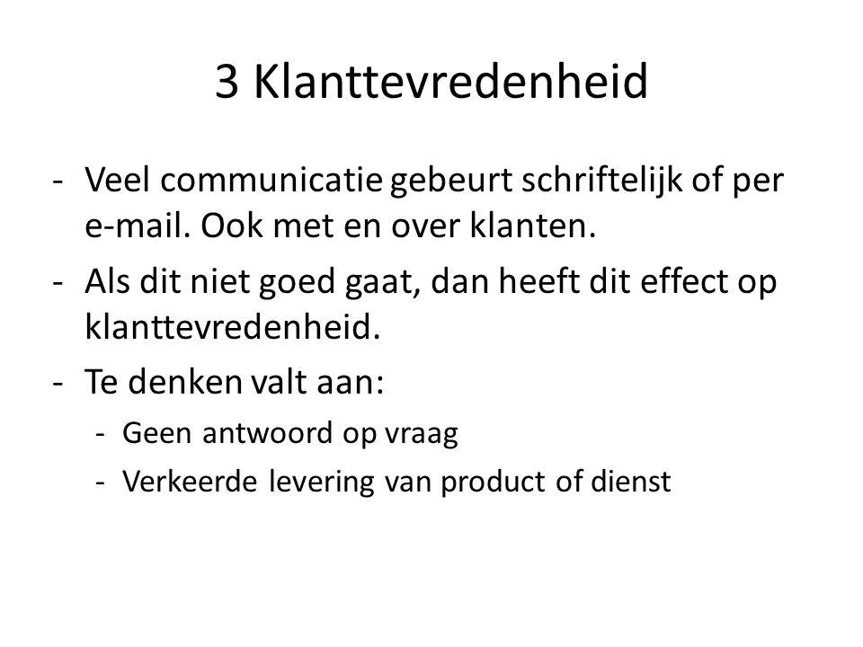 3 Klanttevredenheid Veel communicatie gebeurt schriftelijk of per e-mail. Ook met en over klanten.
