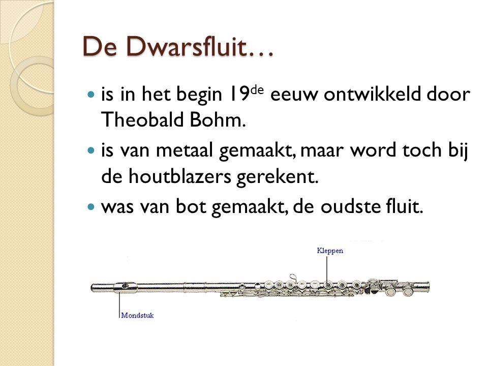 De Dwarsfluit… is in het begin 19de eeuw ontwikkeld door Theobald Bohm. is van metaal gemaakt, maar word toch bij de houtblazers gerekent.