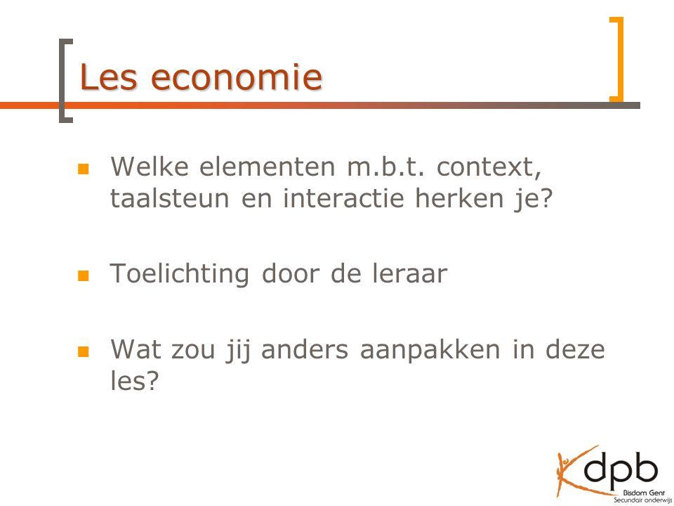 Les economie Welke elementen m.b.t. context, taalsteun en interactie herken je Toelichting door de leraar.