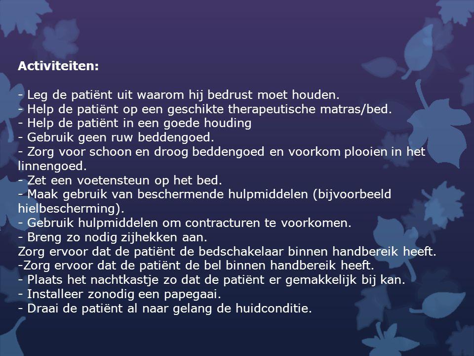 Activiteiten: - Leg de patiënt uit waarom hij bedrust moet houden. - Help de patiënt op een geschikte therapeutische matras/bed.