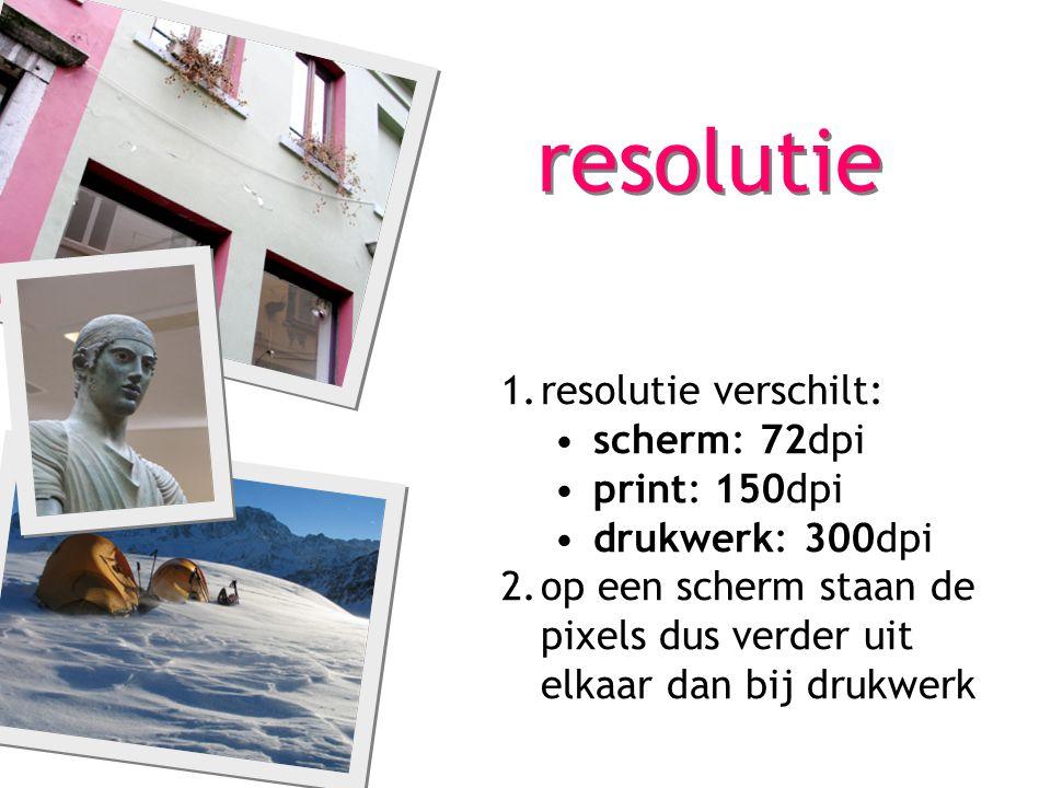 resolutie resolutie verschilt: scherm: 72dpi print: 150dpi