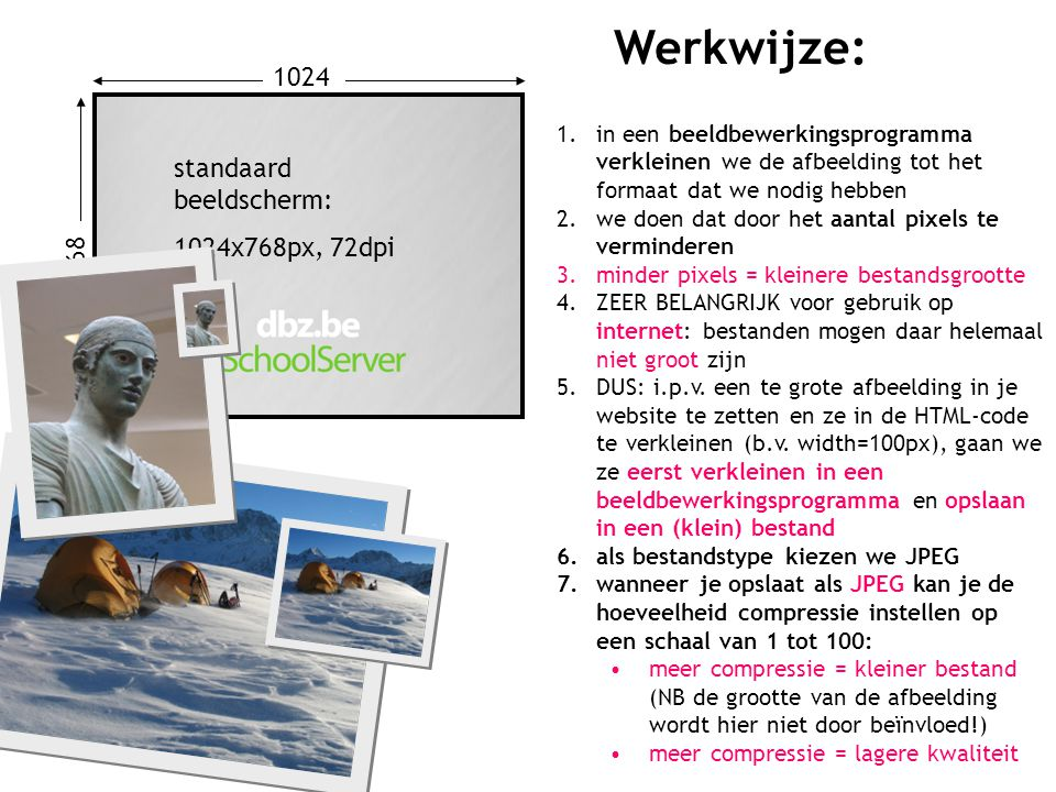Werkwijze: 1024 standaard beeldscherm: 1024x768px, 72dpi 768