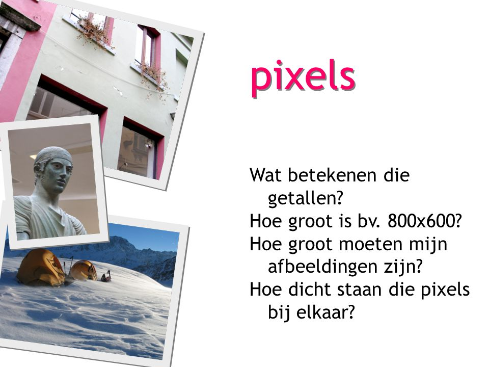 pixels Wat betekenen die getallen Hoe groot is bv. 800x600
