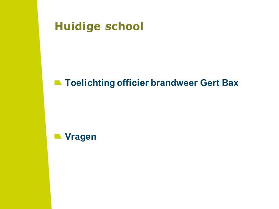 Huidige school Toelichting officier brandweer Gert Bax Vragen