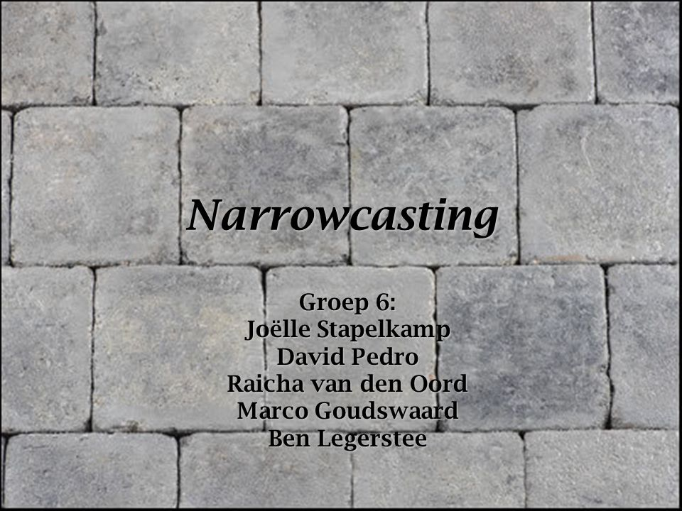 Narrowcasting Groep 6: Joëlle Stapelkamp David Pedro