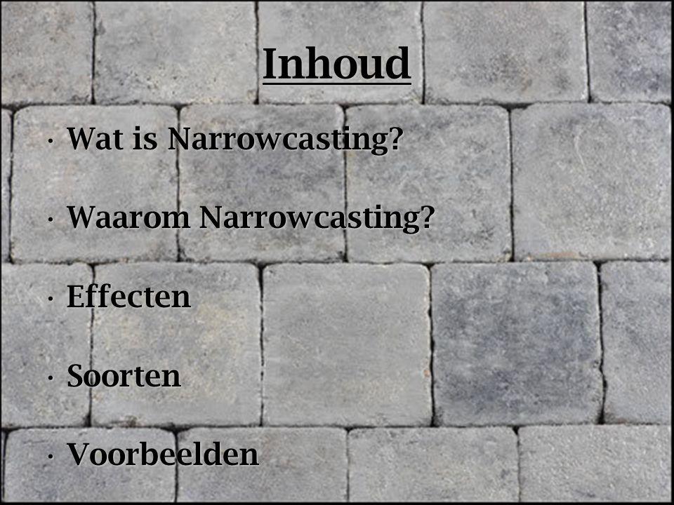 Inhoud Wat is Narrowcasting Waarom Narrowcasting Effecten Soorten