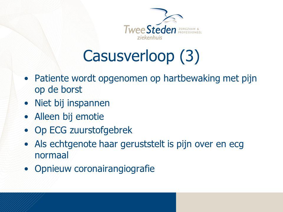 Casusverloop (3) Patiente wordt opgenomen op hartbewaking met pijn op de borst. Niet bij inspannen.