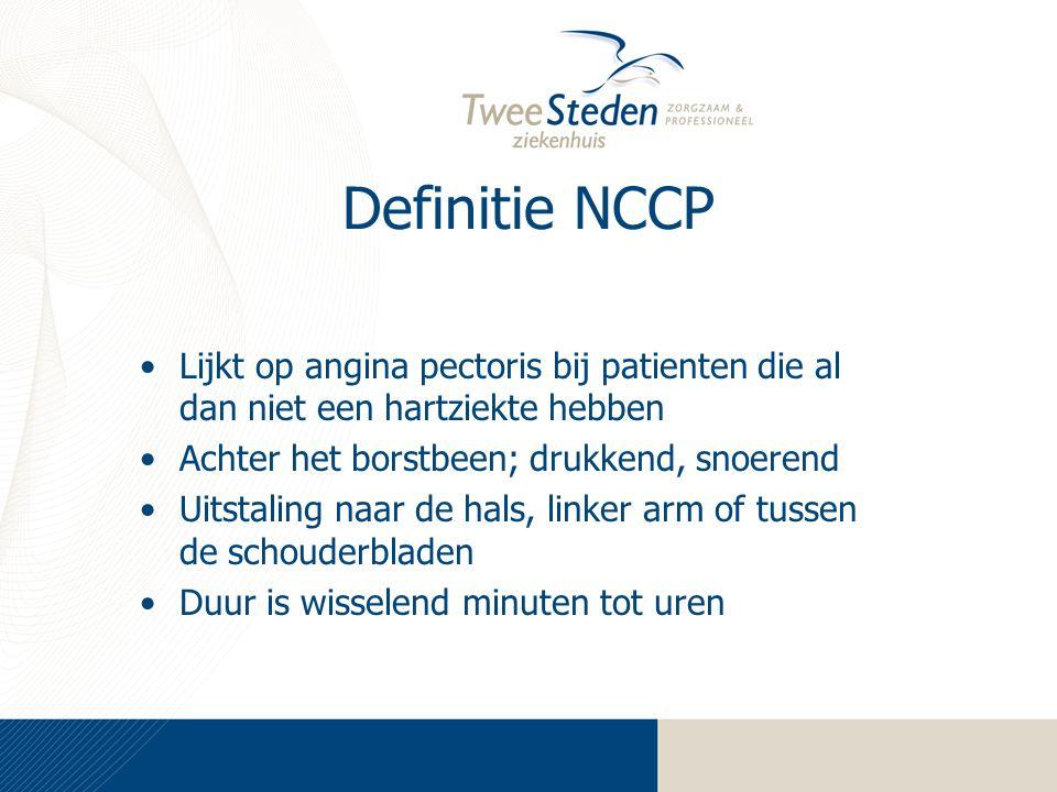 Definitie NCCP Lijkt op angina pectoris bij patienten die al dan niet een hartziekte hebben. Achter het borstbeen; drukkend, snoerend.