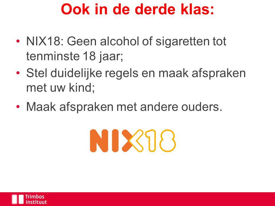 Ook in de derde klas: NIX18: Geen alcohol of sigaretten tot tenminste 18 jaar; Stel duidelijke regels en maak afspraken met uw kind;