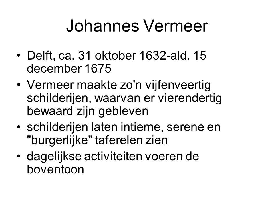 Johannes Vermeer Delft, ca. 31 oktober 1632-ald. 15 december 1675