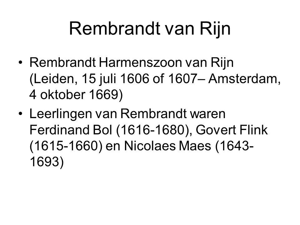 Rembrandt van Rijn Rembrandt Harmenszoon van Rijn (Leiden, 15 juli 1606 of 1607– Amsterdam, 4 oktober 1669)