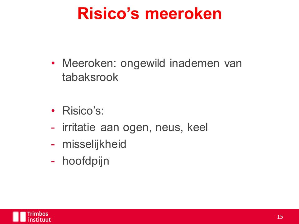 Risico's meeroken Meeroken: ongewild inademen van tabaksrook Risico's: