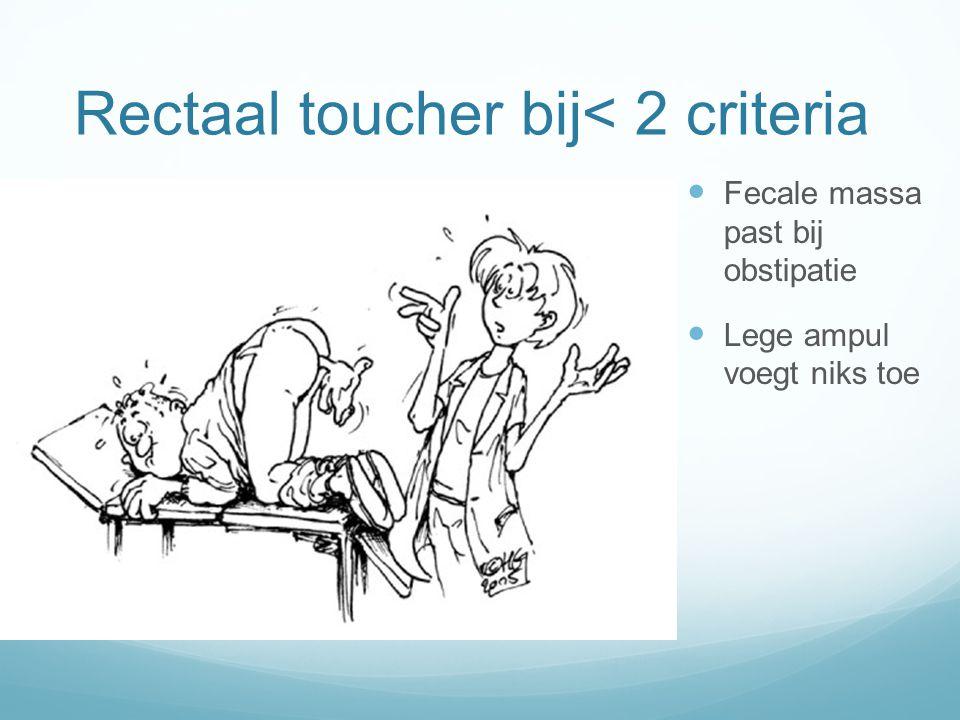 Rectaal toucher bij< 2 criteria