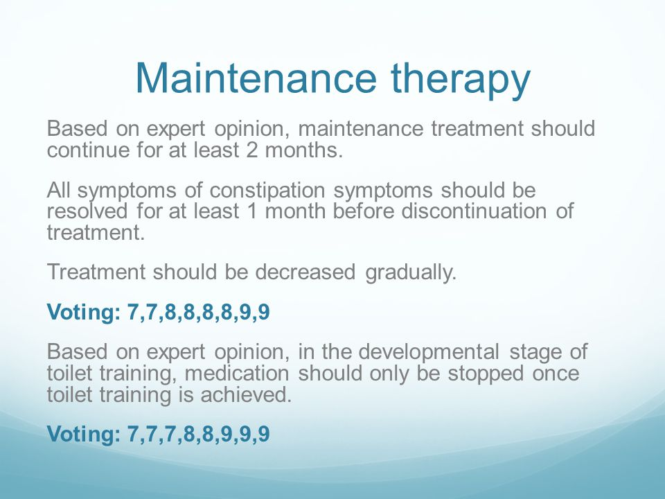 Maintenance therapy Based on expert opinion, maintenance treatment should continue for at least 2 months.