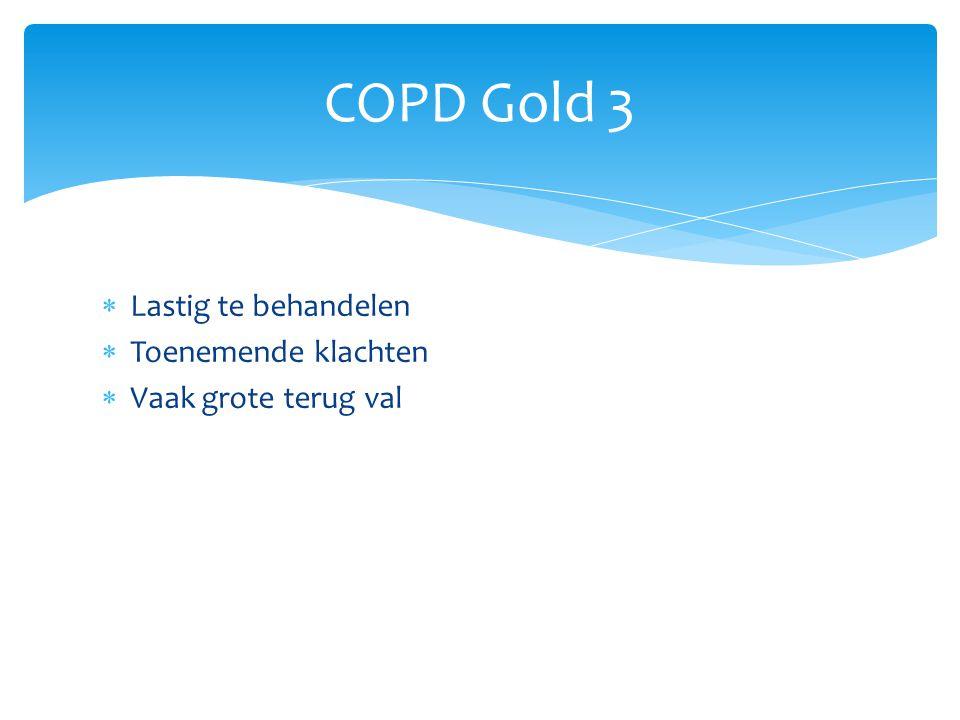 COPD Gold 3 Lastig te behandelen Toenemende klachten