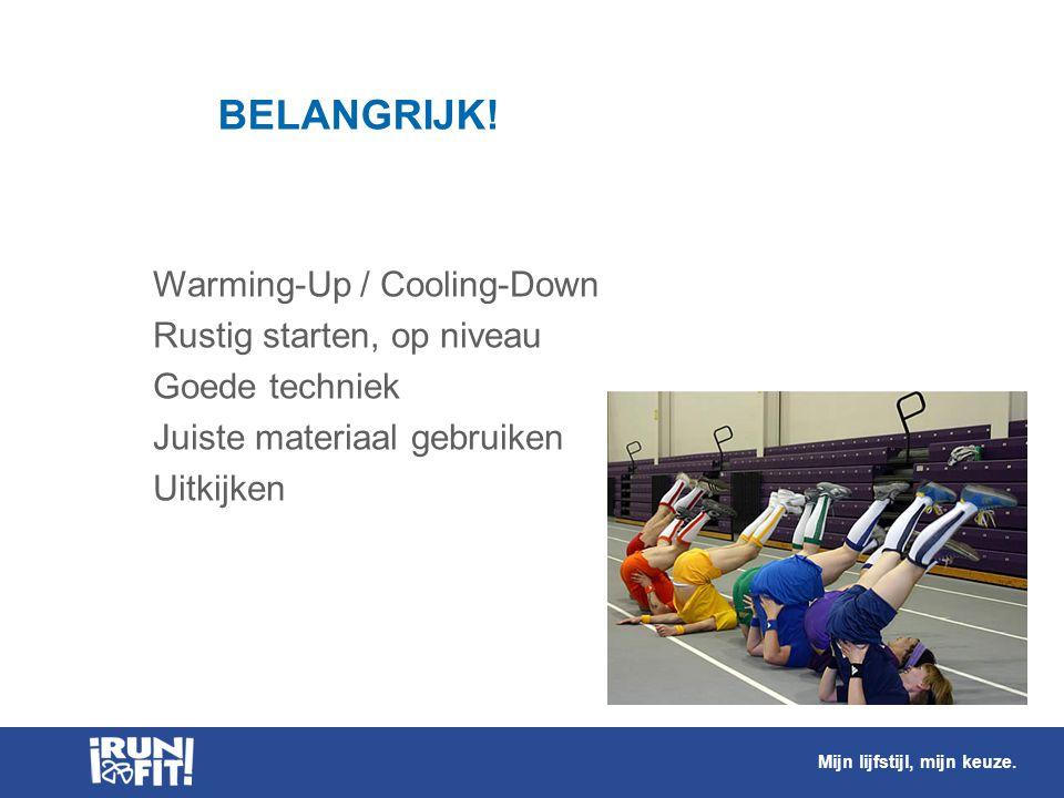 BELANGRIJK! Warming-Up / Cooling-Down Rustig starten, op niveau